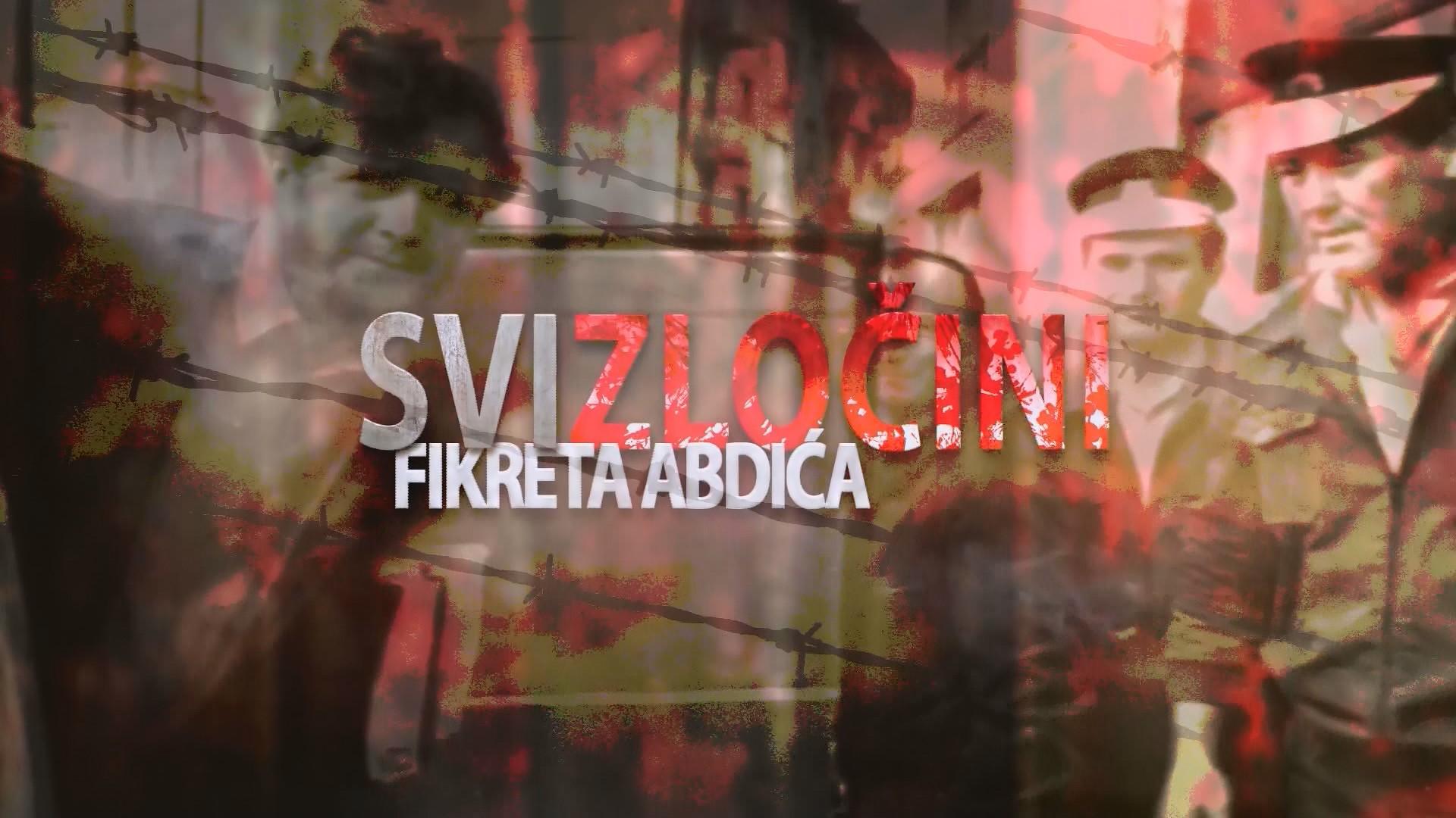 SVI ZLOČINI FIKRETA ABDIĆA, dokumentarni serijal